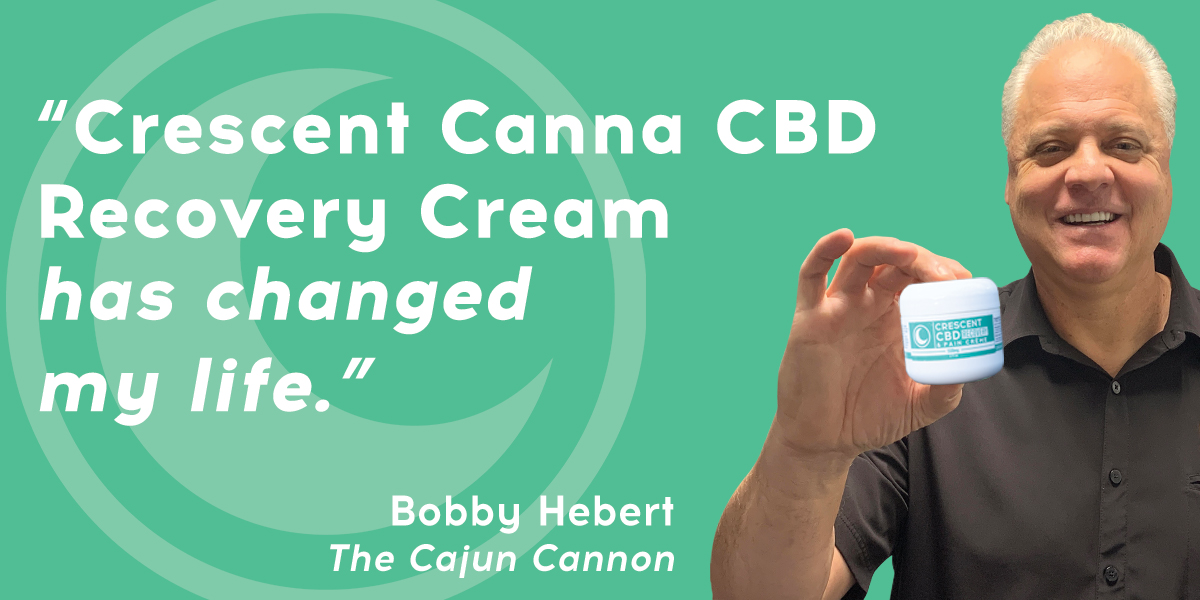 Bobby Hebert on Crescent Canna CBD